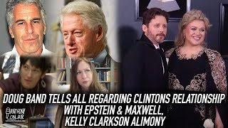 Doug Band Tells All Regarding Clintons Relationship With Epstein & Maxwell, Kelly Clarkson alimony