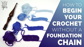 How to Begin Your Crochet WITHOUT a Foundation Chain - Foundation Stitches Tutorial | Yay For Yarn