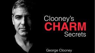 How To Be Charming: George Clooney Charm Secrets