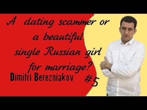 A Dating Scammer Or A Beautiful Single Russian Girl For Marriage? How To Identify A Scam.