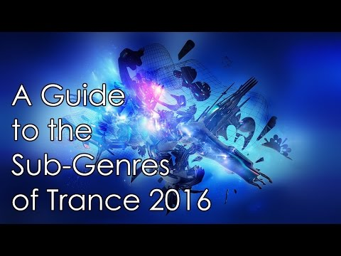 A Guide to the Sub-Genres of Trance (2016) [HD 1080p]