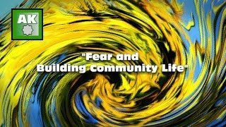 Managing Fear and Building Community Life