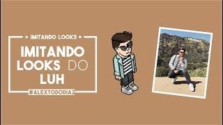 IMITANDO LOOKS • LUH SICCHIEROLLI • HABBO • #AlexTodoDia2