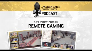 The Warhammer Community Podcast: Episode 31 Chris 'Peachy' Peach on Remote Gaming