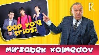 Gap yo'q triosi - Mirzabek Xolmedov   Гап йук триоси - Мирзабек Холмедов