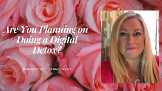 Are you planning on doing a Digital Detox?