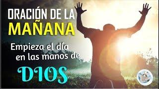 ORACION DE LA MANAÑA, EMPIEZA EL DÍA EN LAS MANOS DE DIOS