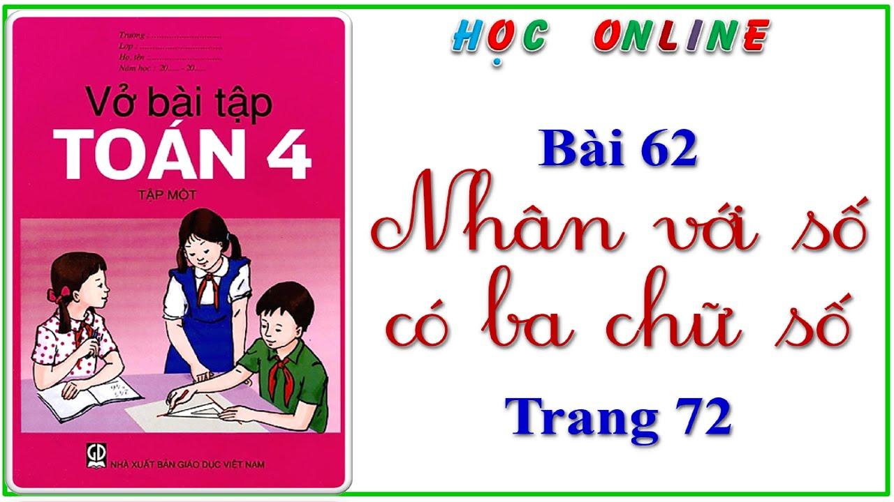 Vở bài tập toán 4 bài 62 nhân với số có ba chữ số - trang 72