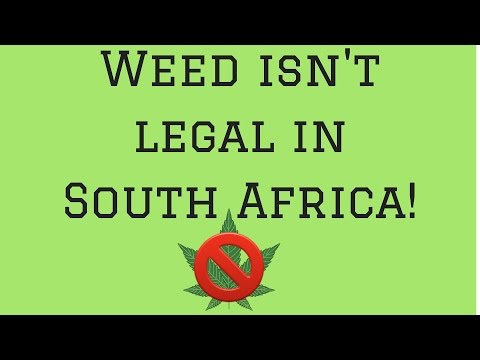 WEED ISN'T LEGAL IN SOUTH AFRICA!