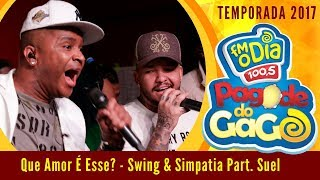 Que Amor é Esse - Swing & Simpatia Part. Suel (Pagode do Gago)
