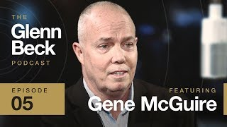 Gene McGuire | The Glenn Beck Podcast Ep.5