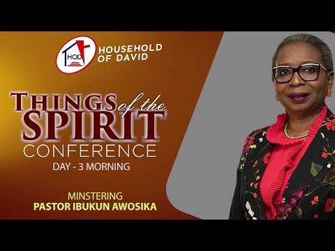 Things Of The Spirit Conference - Day 3 Morning - Pastor Ibukun Awosika