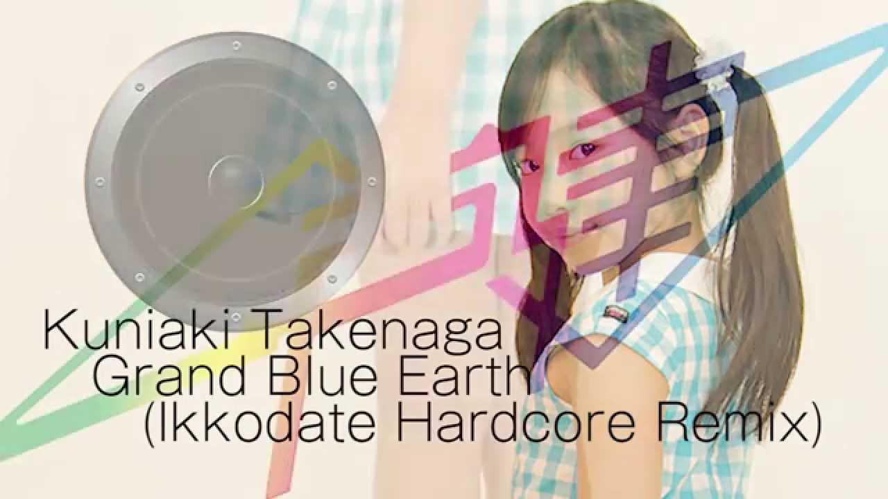 preteen hardcore Kuniaki Takenaga - Grand Blue Earth (Ikkodate Hardcore Remix) [Official  Preview]
