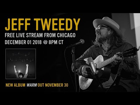 Jeff Tweedy: Live From Chicago 12/1/18