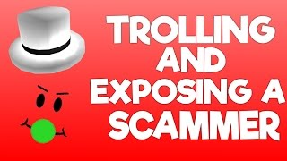 EXPOSING / TROLLING A SCAMMER IN ROBLOX!