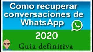 Como RECUPERAR CONVERSACIONES de Whatsapp BORRADAS [Guía Definitiva]