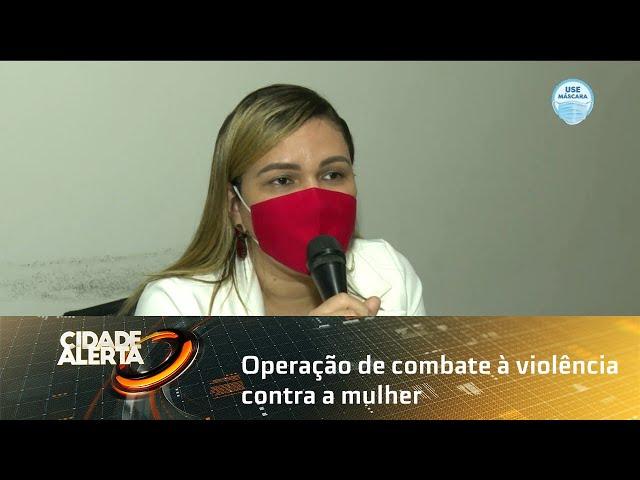 Operação de combate à violência contra a mulher é realizada em todo o país