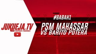 Download Video JUKUEJA TV #BABAK1 PSM MAKASSAR VS BARITO PUTERA LIVE MP3 3GP MP4