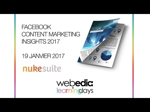 """[Webedia Learning Days] """"Facebook Content Marketing Insights 2017"""" avec Nukesuite"""