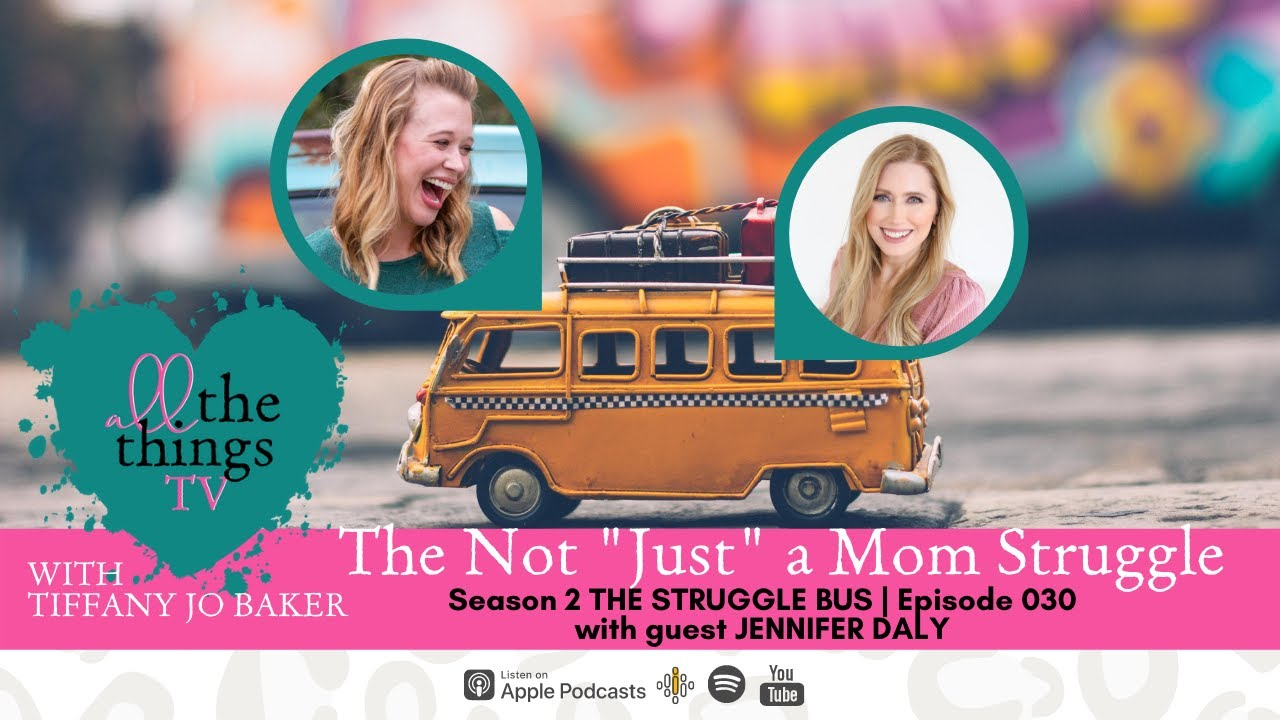 "030 The Not ""Just"" A Mom Struggle with Jennifer Daly"