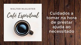 Café Espiritual 033 - Cuidados a tomar na hora de prestar ajuda ao necessitado