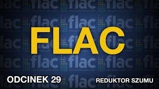 FLAC - Reduktor Szumu - odc. 29