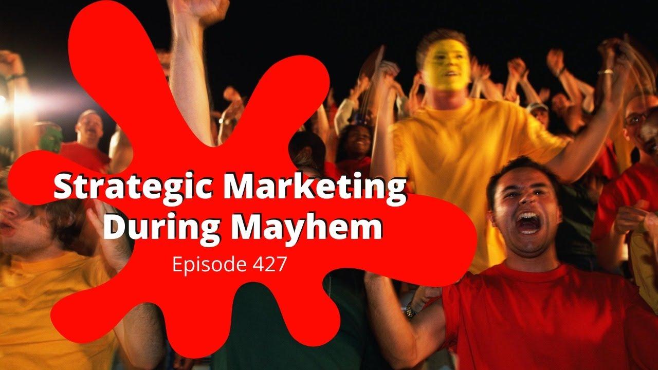 Download Episode 427 - Strategic Marketing During Mayhem