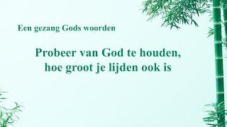 Dutch Christian Song 'Probeer van God te houden, hoe groot je lijden ook is' | Prachtige muziek