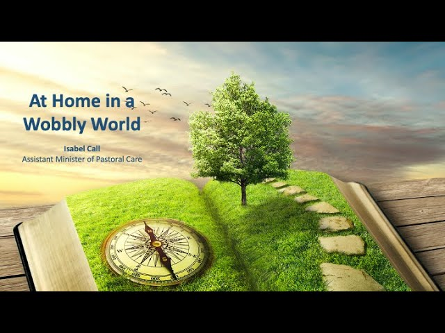 At Home in a Wobbly World - March 14, 2021