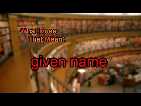 What does given name mean?