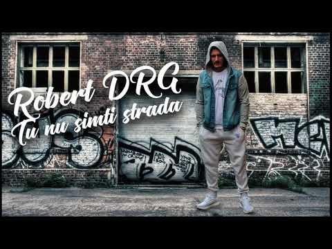 Robert DRG - Tu nu simti strada