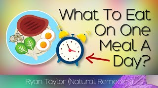 What To Eat On One Meal A Day?