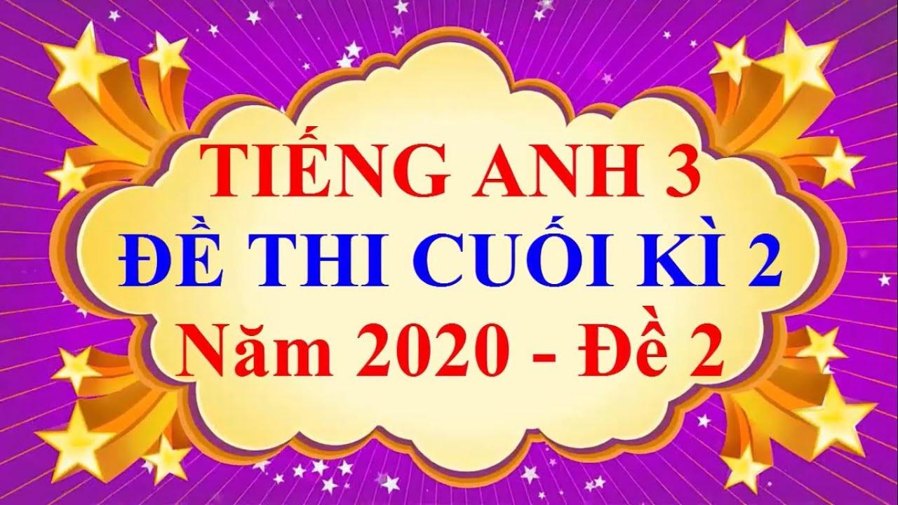 Tiếng Anh Lớp 3 – ĐỀ THI CUỐI HỌC KÌ 2 Năm 2020 (Đề 2)