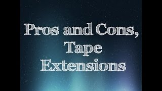 Tape Extensions Pros and Cons Thumbnail