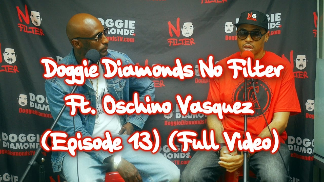 Give Episode 13 Of @DoggieDiamonds No Filter w/Oschino Vasquez A Watch In  Full • VannDigital