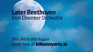 Kilkenny Arts Festival - Later Beethoven