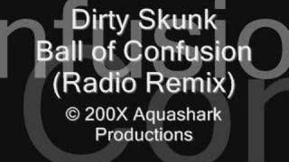 Dirty Skunk - Ball Of Confusion (Radio Remix)