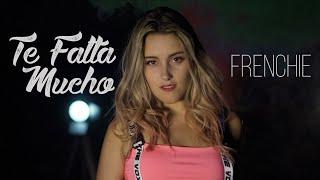 Frenchie - Te Falta Mucho