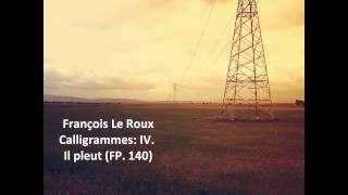 """Francais Le Roux: The complete """"Calligrammes FP. 140"""" (Poulenc)"""
