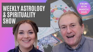 Astrology & Spirituality Weekly Show WC 15th March 2021