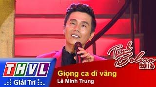 THVL | Tình Bolero 2016 - Tập 11: Giọng ca dĩ vãng - Lê Minh Trung