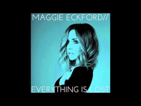 Everything Is Lost - Maggie Eckford (OFFICIAL)