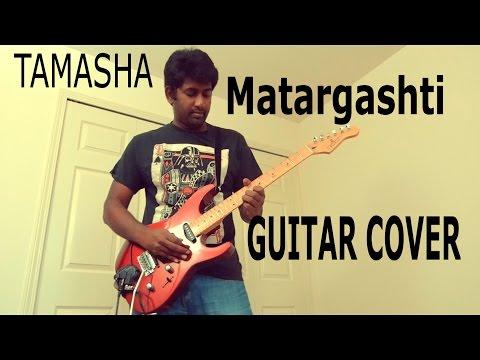 Matargashti | Tamasha | Guitar Cover | Ashwin Asokan | A R Rahman