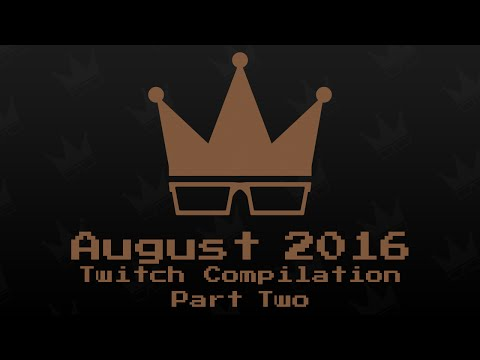 August 2016 Twitch Compilation [2/2]