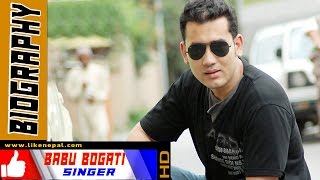 Babu Bogati - Nepali Singer, Biography, Profile, songs, Video, Music