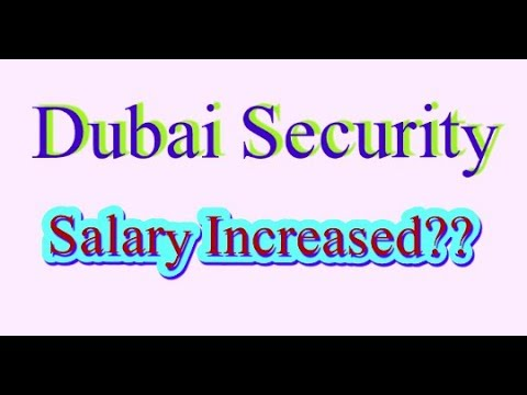 Security guard salary in dubai 2018. Good news for security personnel
