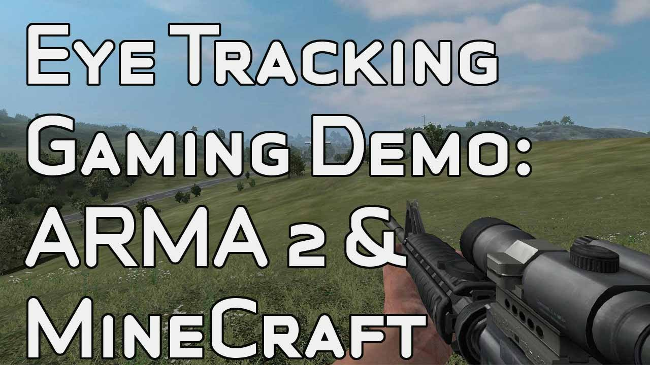 Minecraft & ARMA 2 Eye Tracking Gaming Demo