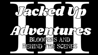 Jacked Up Adventures 3-Bloopers and Behind the Scenes