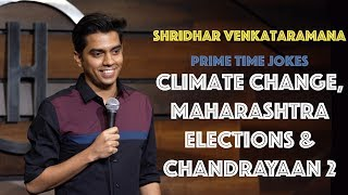Climate Change, Maha. Elections & Chandrayaan 2 | Indian Stand Up Comedy | Shridhar Venkataramana