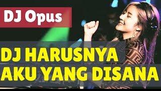 Gambar cover DJ HARUSNYA AKU YANG DISANA REMIX TERBARU ORIGINAL 2019